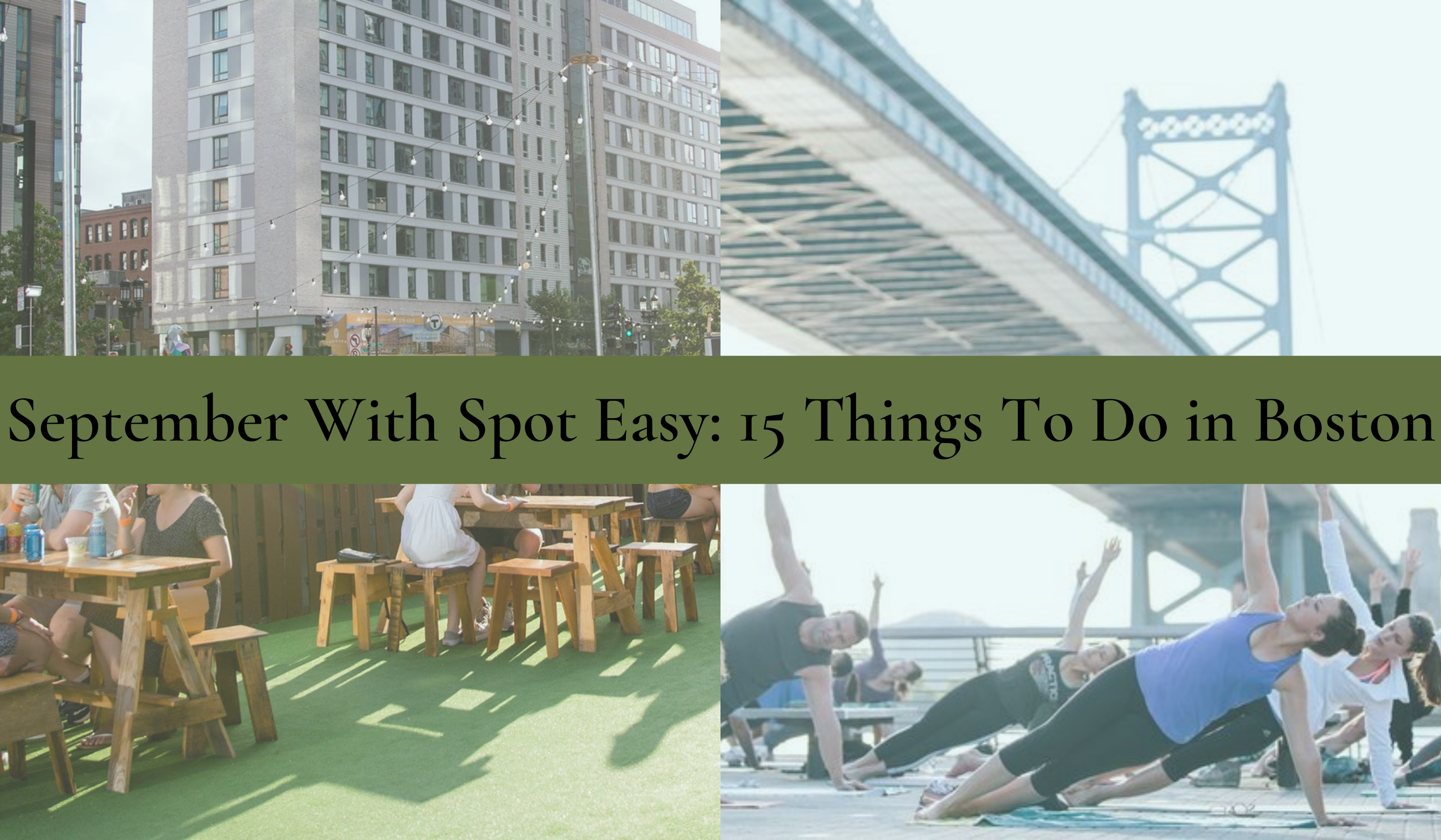 text reads September with spot easy: 15 things to do in boston, with photo of people practicing yoga and people at the beer garden in boston